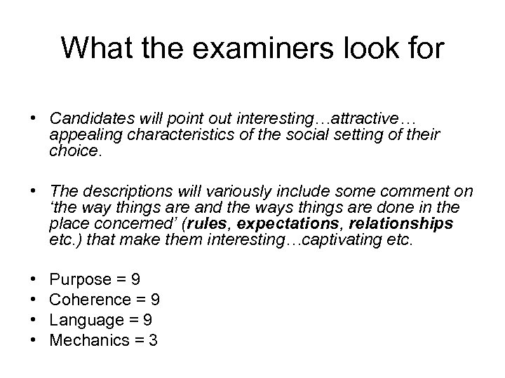 What the examiners look for • Candidates will point out interesting…attractive… appealing characteristics of