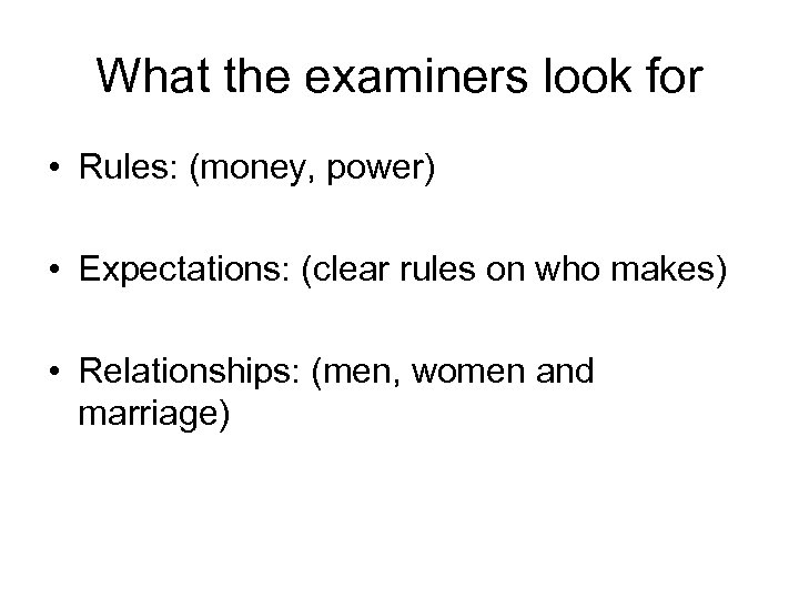 What the examiners look for • Rules: (money, power) • Expectations: (clear rules on
