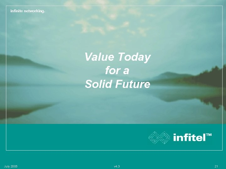 infinite networking. Value Today for a Solid Future July 2005 v 4. 3 21
