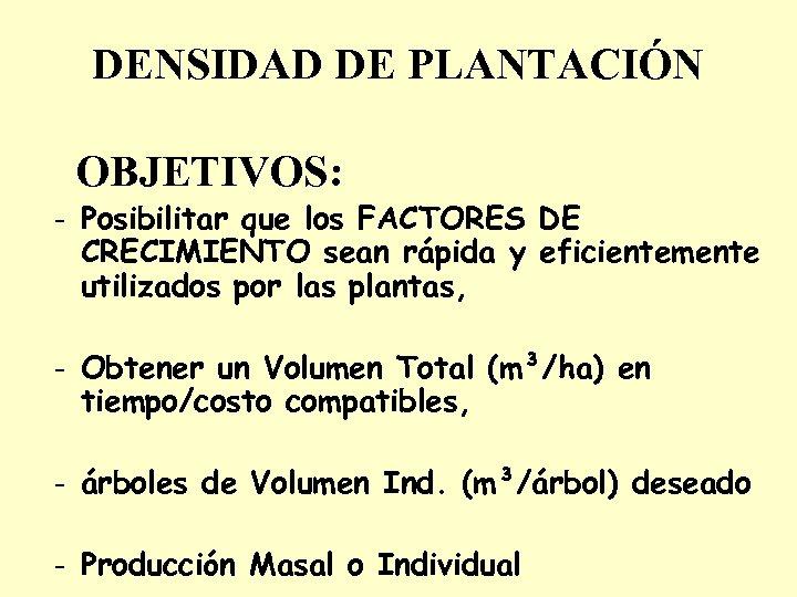 DENSIDAD DE PLANTACIÓN OBJETIVOS: - Posibilitar que los FACTORES DE CRECIMIENTO sean rápida y