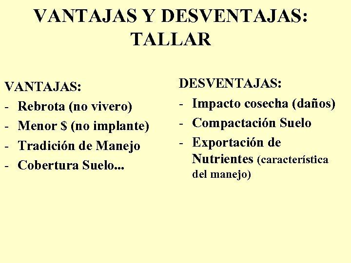 VANTAJAS Y DESVENTAJAS: TALLAR VANTAJAS: - Rebrota (no vivero) - Menor $ (no implante)