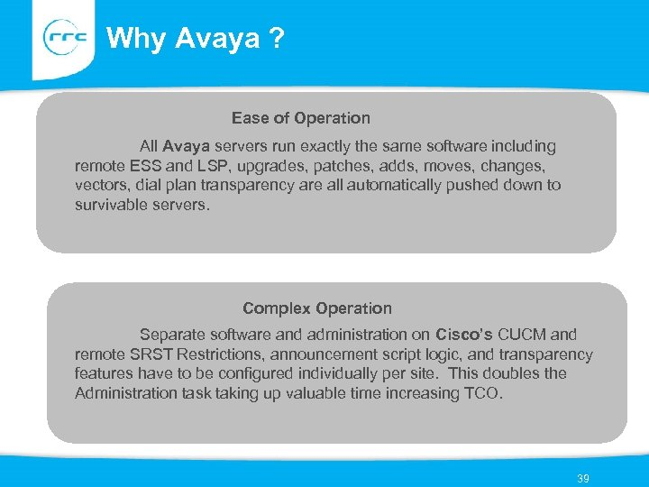 Why Avaya ? Ease of Operation All Avaya servers run exactly the same software