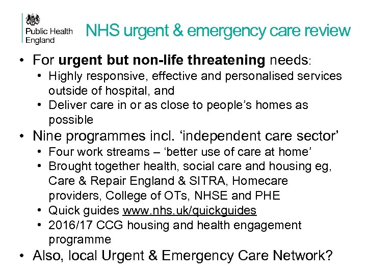 NHS urgent & emergency care review • For urgent but non-life threatening needs: •