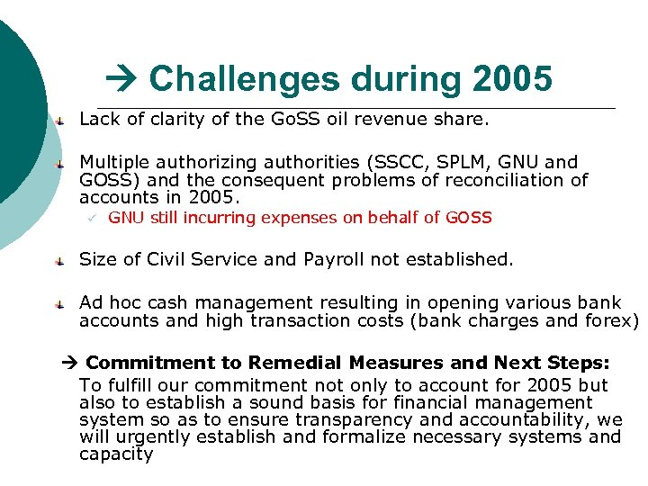 Challenges during 2005 Lack of clarity of the Go. SS oil revenue share.