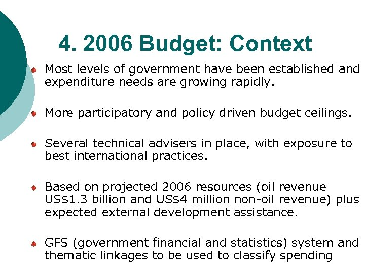4. 2006 Budget: Context Most levels of government have been established and expenditure needs