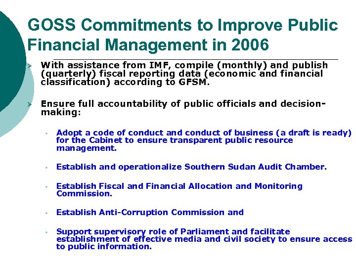 GOSS Commitments to Improve Public Financial Management in 2006 Ø With assistance from IMF,