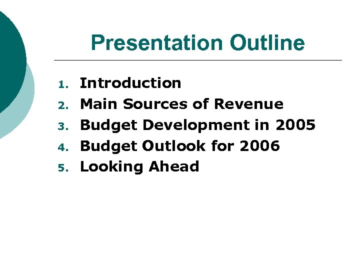 Presentation Outline 1. 2. 3. 4. 5. Introduction Main Sources of Revenue Budget Development