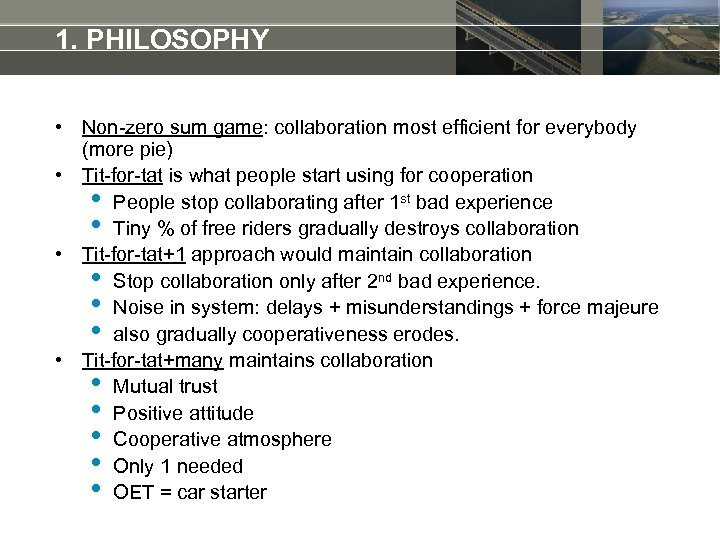 1. PHILOSOPHY • Non-zero sum game: collaboration most efficient for everybody (more pie) •
