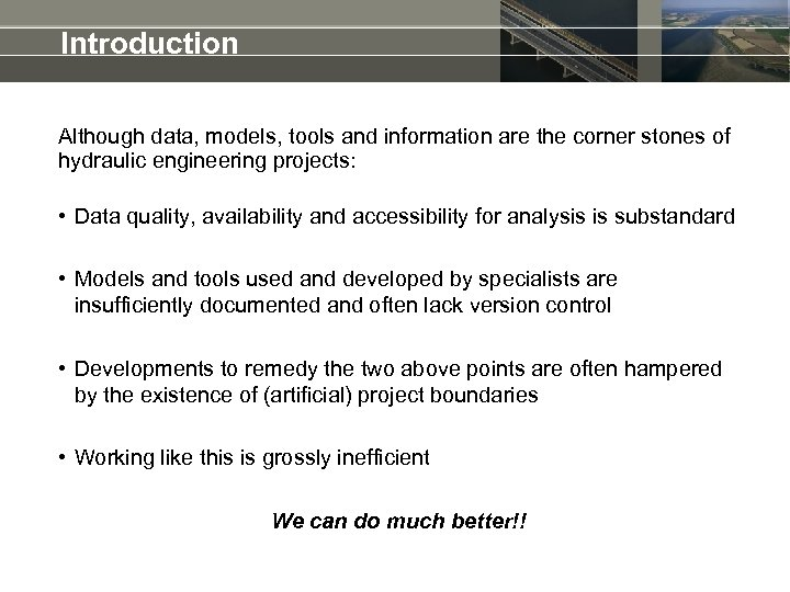 Introduction Although data, models, tools and information are the corner stones of hydraulic engineering