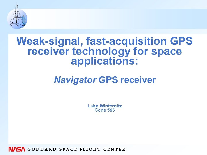 Weak-signal, fast-acquisition GPS receiver technology for space applications: Navigator GPS receiver Luke Winternitz Code