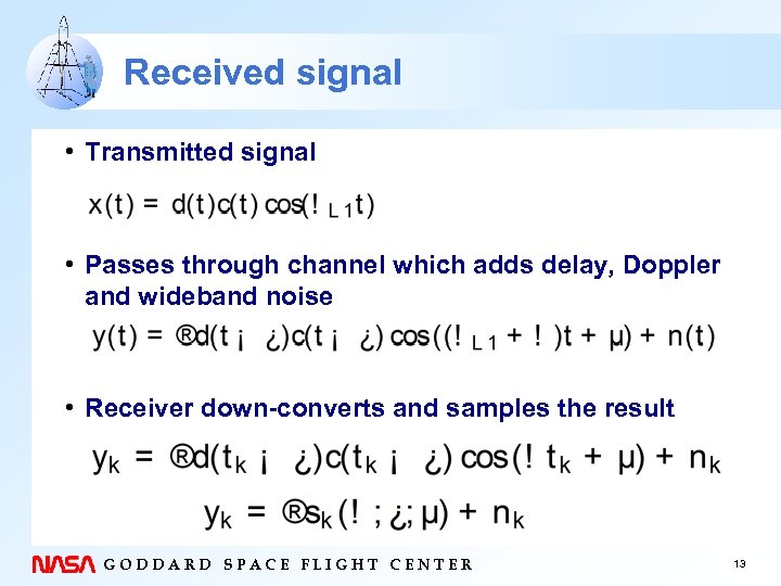 Received signal • Transmitted signal • Passes through channel which adds delay, Doppler and