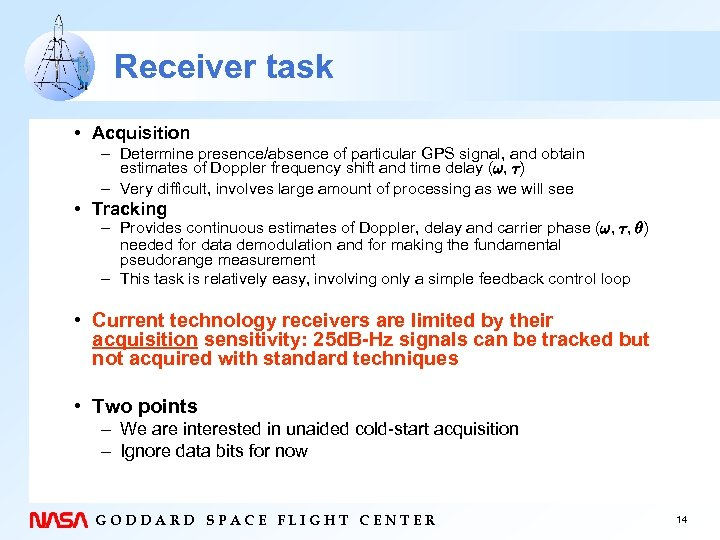 Receiver task • Acquisition – Determine presence/absence of particular GPS signal, and obtain estimates