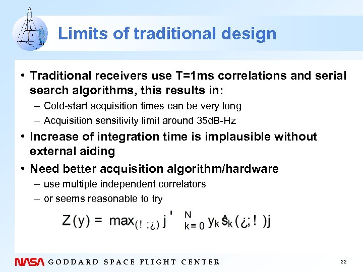 Limits of traditional design • Traditional receivers use T=1 ms correlations and serial search