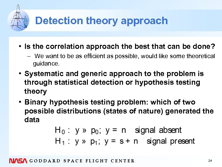 Detection theory approach • Is the correlation approach the best that can be done?