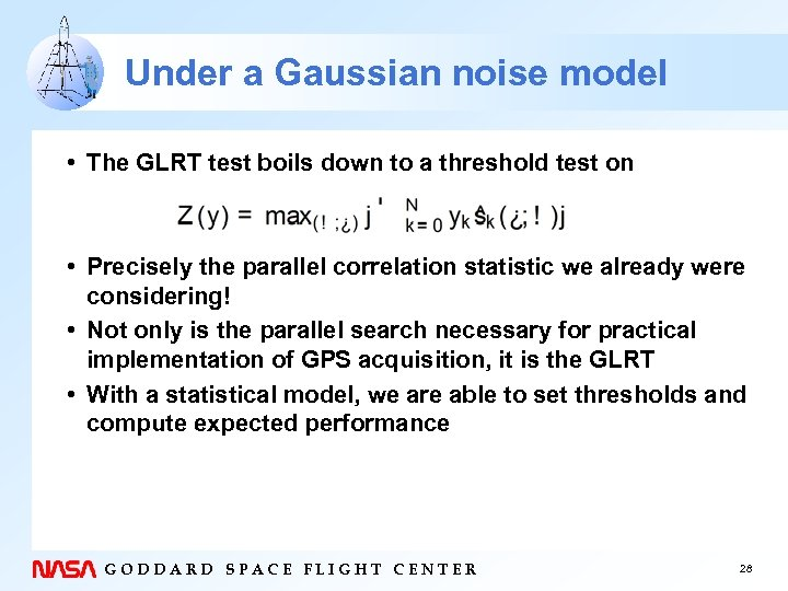 Under a Gaussian noise model • The GLRT test boils down to a threshold