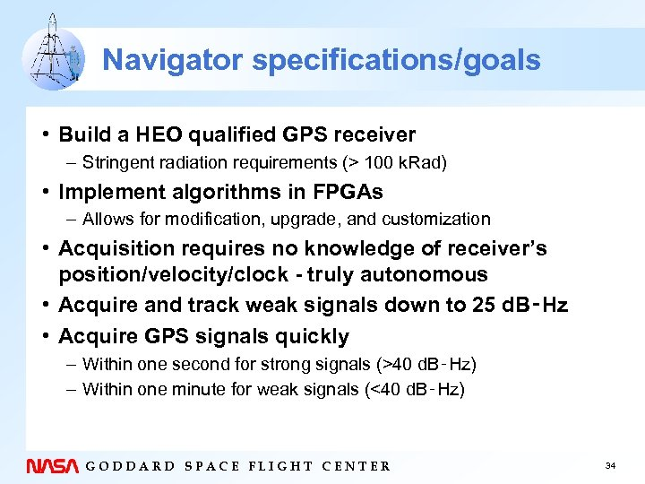 Navigator specifications/goals • Build a HEO qualified GPS receiver – Stringent radiation requirements (>