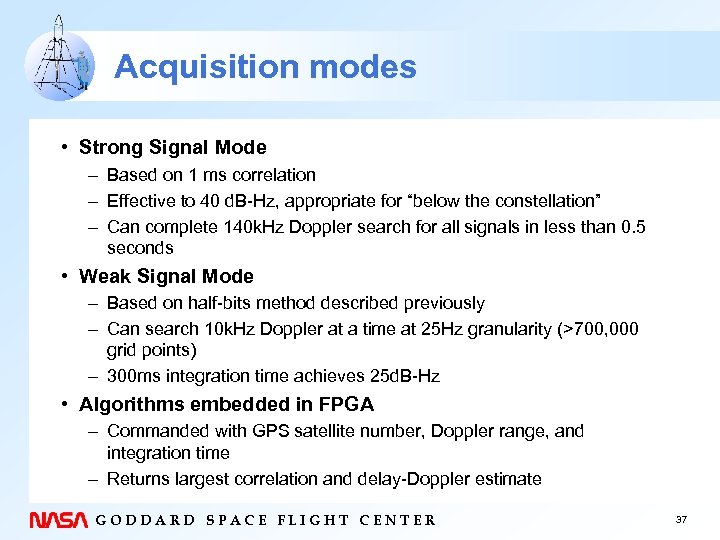 Acquisition modes • Strong Signal Mode – Based on 1 ms correlation – Effective