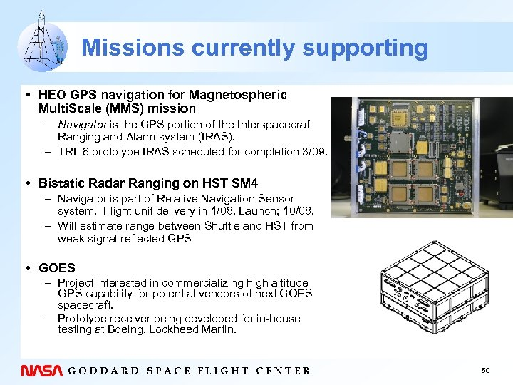 Missions currently supporting • HEO GPS navigation for Magnetospheric Multi. Scale (MMS) mission –