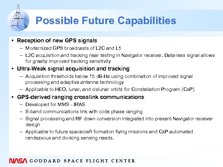 Possible Future Capabilities • Reception of new GPS signals – Modernized GPS broadcasts of