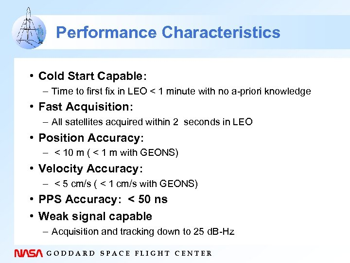 Performance Characteristics • Cold Start Capable: – Time to first fix in LEO <