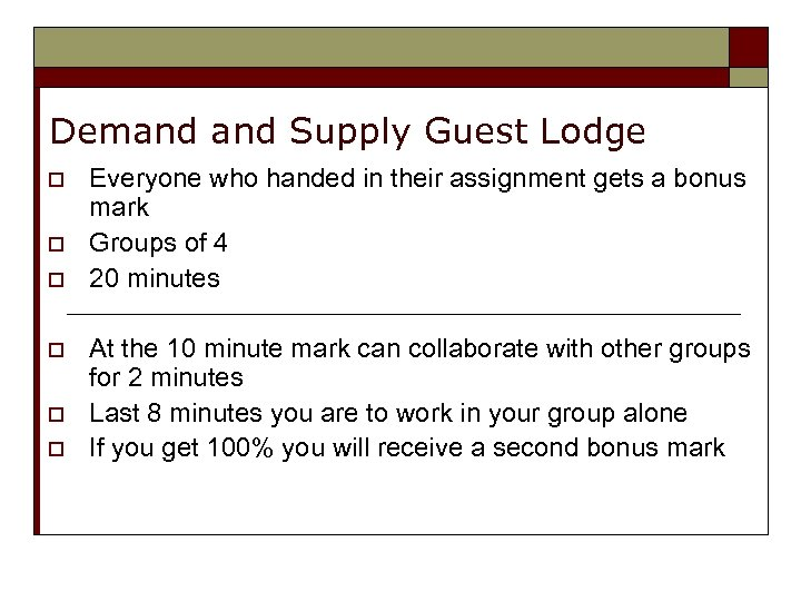 Demand Supply Guest Lodge o o o Everyone who handed in their assignment gets
