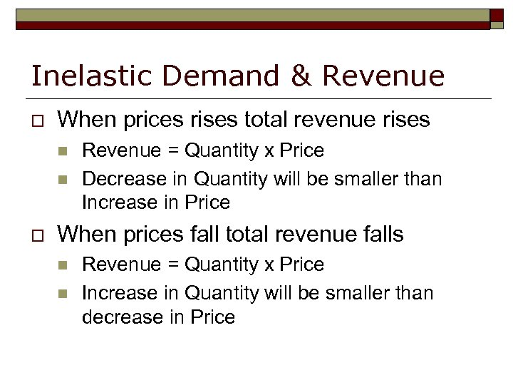 Inelastic Demand & Revenue o When prices rises total revenue rises n n o