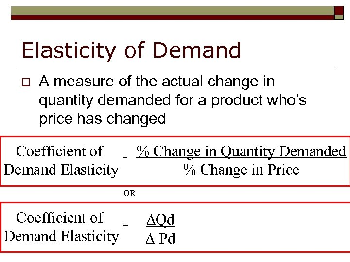 Elasticity of Demand o A measure of the actual change in quantity demanded for