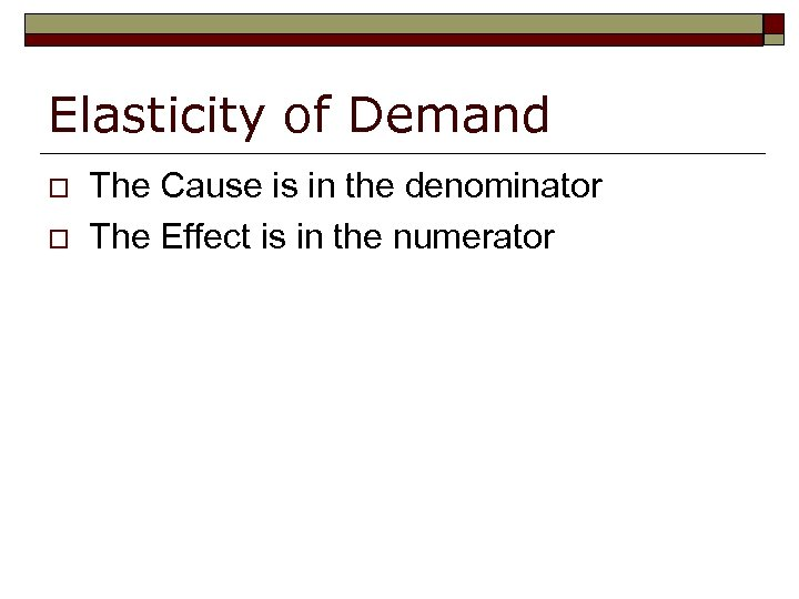 Elasticity of Demand o o The Cause is in the denominator The Effect is