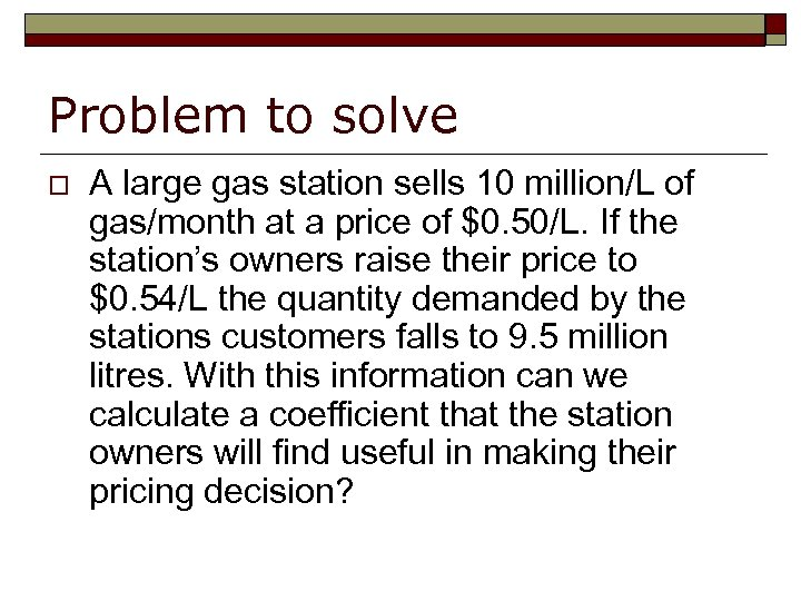 Problem to solve o A large gas station sells 10 million/L of gas/month at