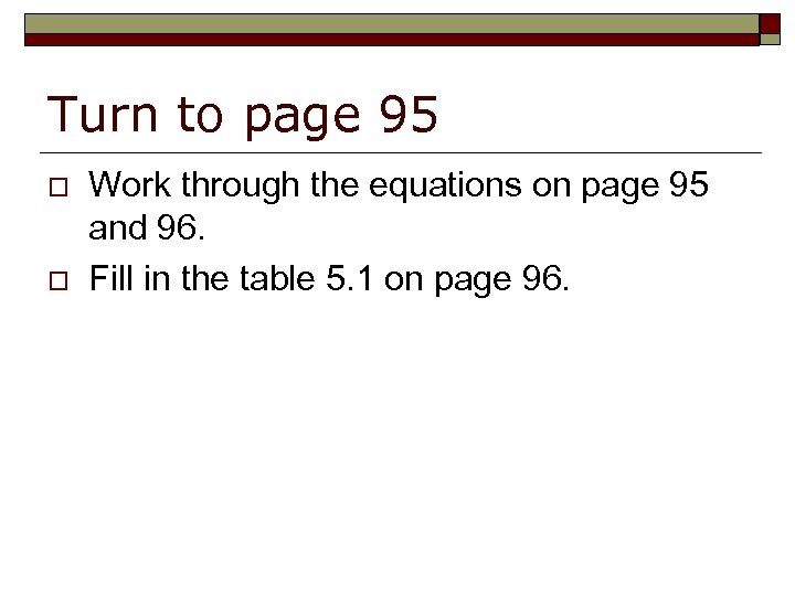 Turn to page 95 o o Work through the equations on page 95 and