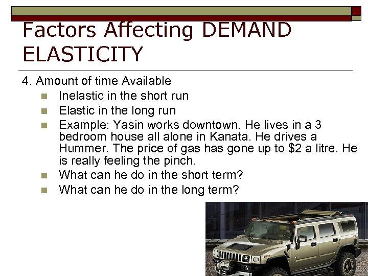 Factors Affecting DEMAND ELASTICITY 4. Amount of time Available n Inelastic in the short