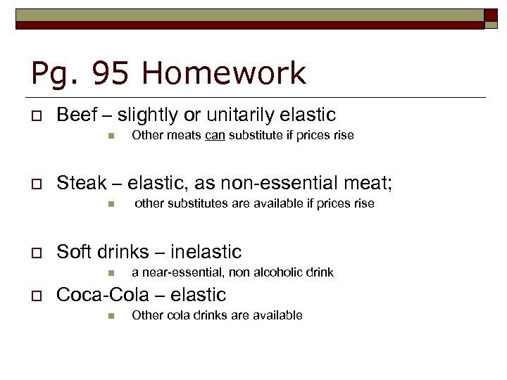 Pg. 95 Homework o Beef – slightly or unitarily elastic n o Steak –