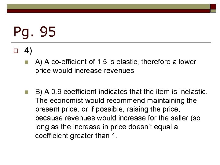 Pg. 95 o 4) n A) A co-efficient of 1. 5 is elastic, therefore