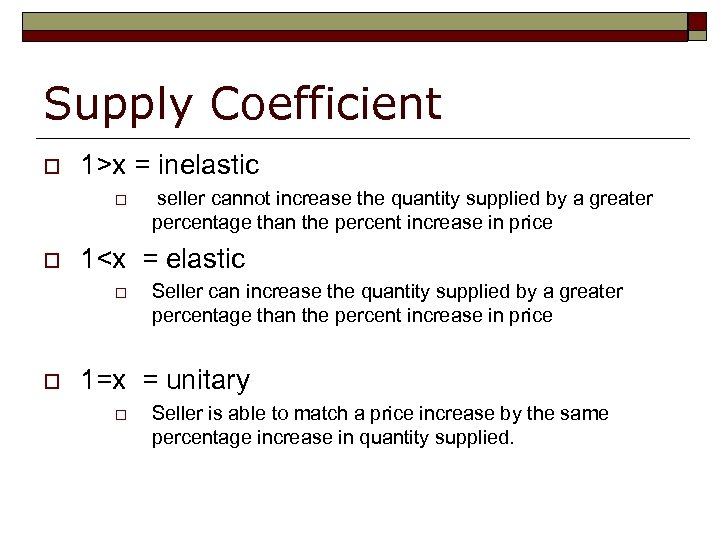 Supply Coefficient o 1>x = inelastic o o 1<x = elastic o o seller