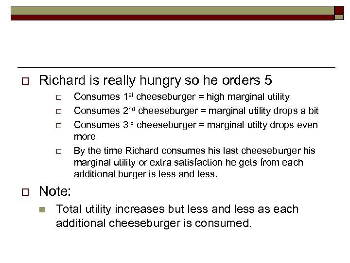 o Richard is really hungry so he orders 5 o o o Consumes 1