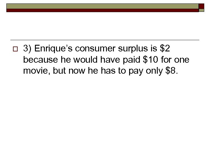 o 3) Enrique's consumer surplus is $2 because he would have paid $10 for