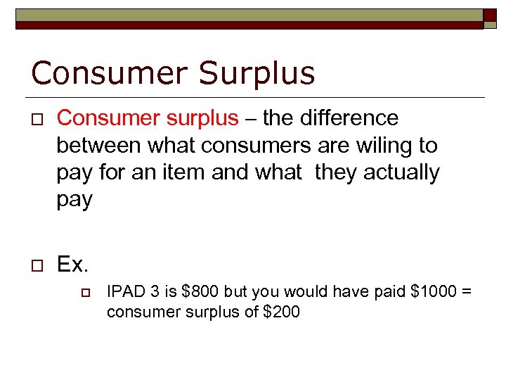 Consumer Surplus o o Consumer surplus – the difference between what consumers are wiling