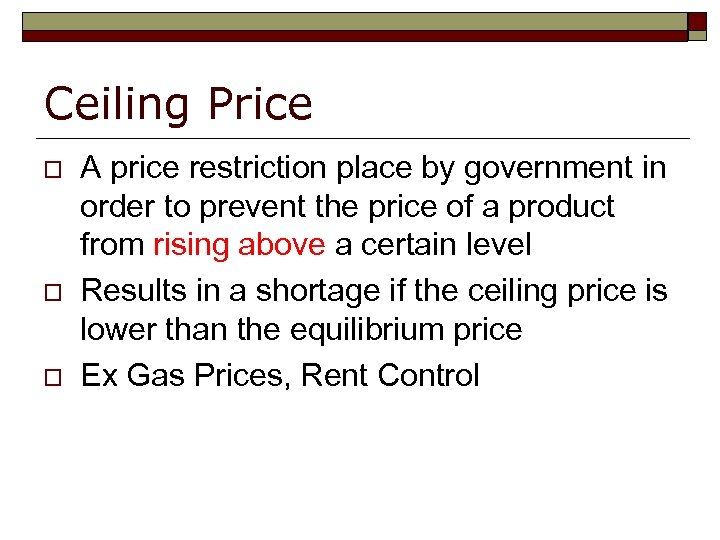Ceiling Price o o o A price restriction place by government in order to