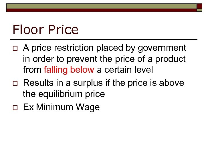 Floor Price o o o A price restriction placed by government in order to