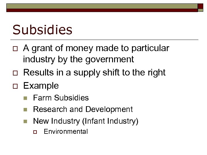 Subsidies o o o A grant of money made to particular industry by the