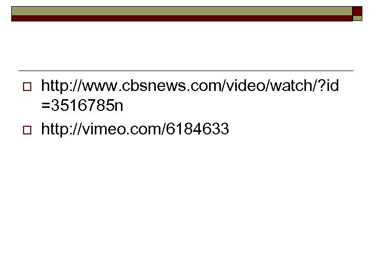 o o http: //www. cbsnews. com/video/watch/? id =3516785 n http: //vimeo. com/6184633