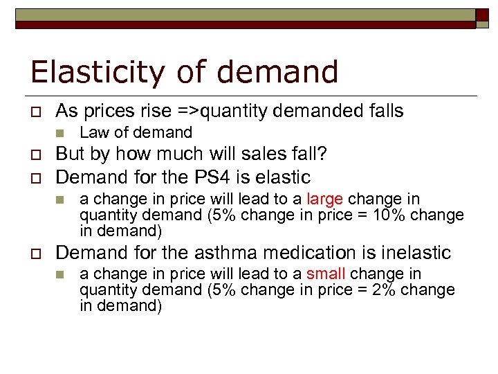 Elasticity of demand o As prices rise =>quantity demanded falls n n o o