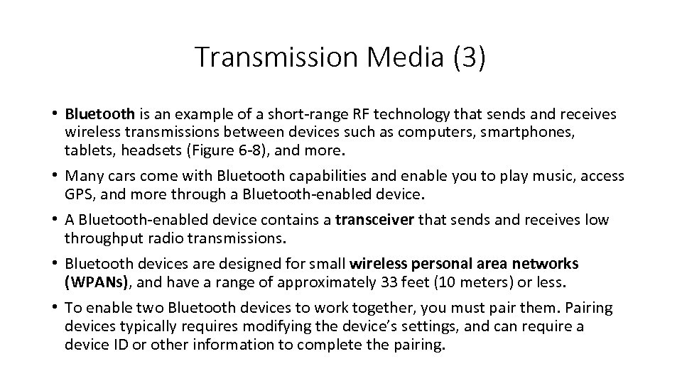 Transmission Media (3) • Bluetooth is an example of a short-range RF technology that