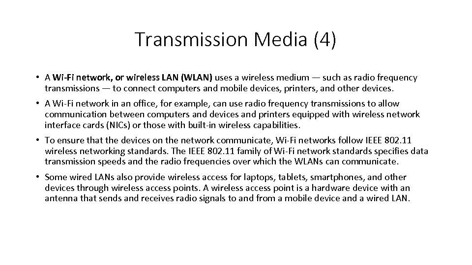 Transmission Media (4) • A Wi-Fi network, or wireless LAN (WLAN) uses a wireless