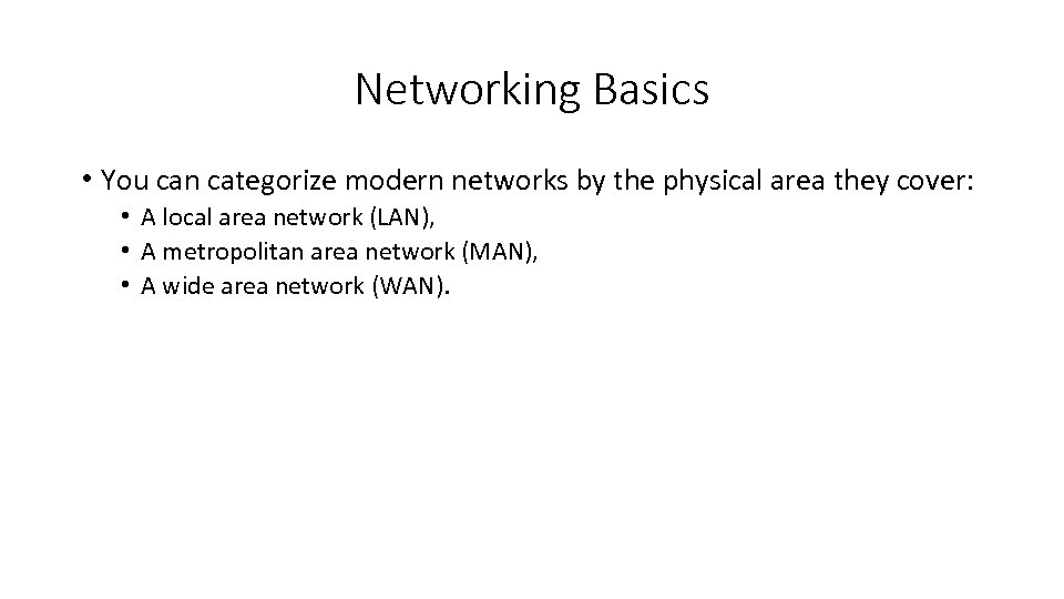 Networking Basics • You can categorize modern networks by the physical area they cover: