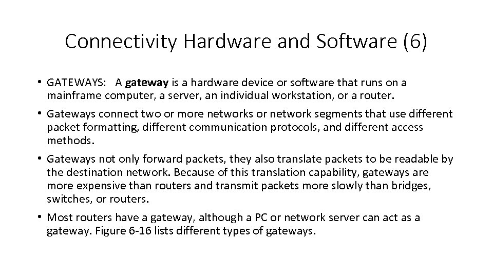 Connectivity Hardware and Software (6) • GATEWAYS: A gateway is a hardware device or