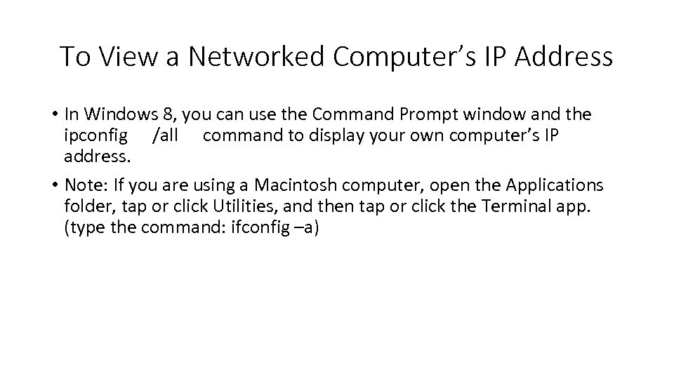 To View a Networked Computer's IP Address • In Windows 8, you can use