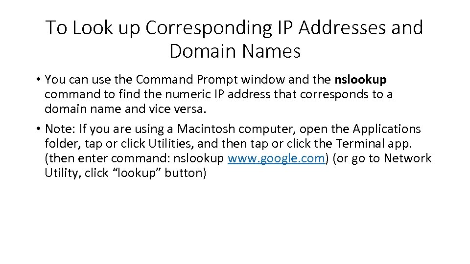To Look up Corresponding IP Addresses and Domain Names • You can use the