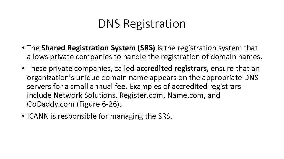 DNS Registration • The Shared Registration System (SRS) is the registration system that allows