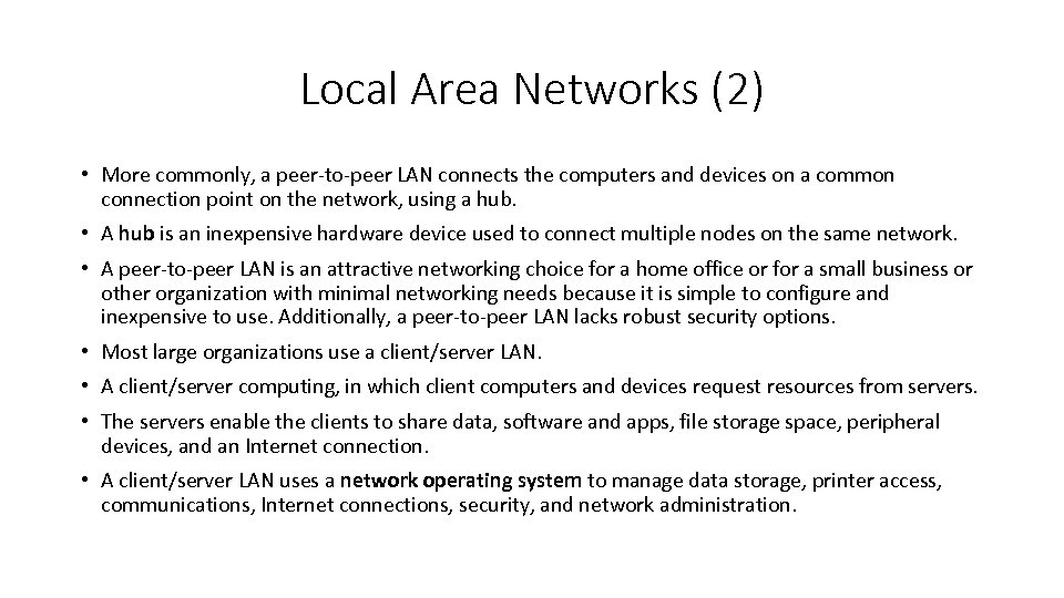 Local Area Networks (2) • More commonly, a peer-to-peer LAN connects the computers and
